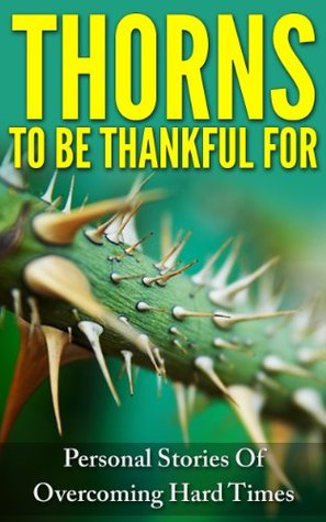 thorns-to-be-thankful-for-personal-stories-of-overcoming-hard-times