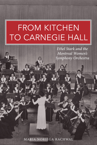 From Kitchen to Carnegie Hall: Ethel Stark and the Montreal Women's Symphony Orchestra