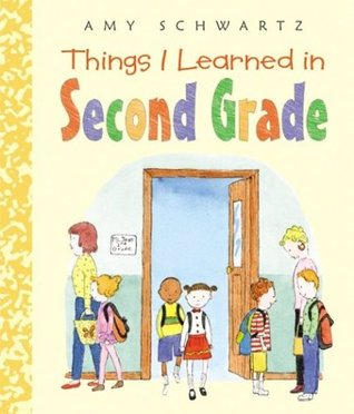 Things I Learned in Second Grade by Amy Schwartz