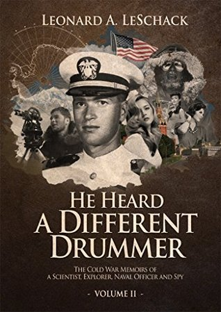 He Heard A Different Drummer Volume II: The Cold War Memoirs of A Scientist, Explorer, Navy Officer and Spy