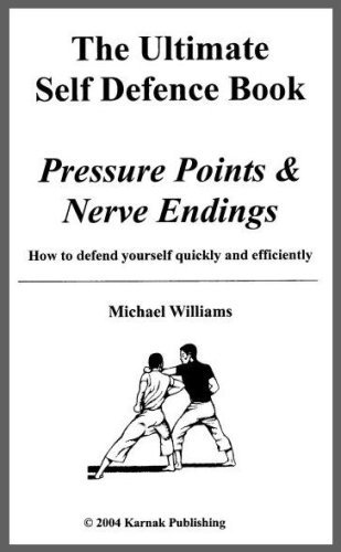 The Ultimate Self Defence Book: Pressure Points and Nerve Endings