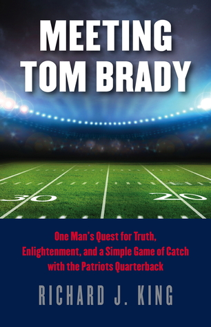 Meeting Tom Brady by Richard J. King