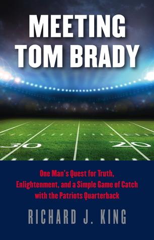 Meeting Tom Brady by Richard J. King