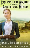 The Crippled Bride and The Ambitious Miner (Mail Order Brides of Western Romance #1)