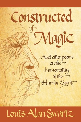 Constructed of Magic: And Other Poems on the Immortality of the Human Spirit