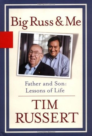 Big Russ and Me, Father and Son by Tim Russert