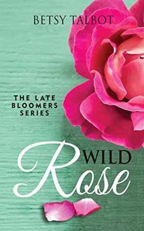 Wild Rose (The Late Bloomers, #1)