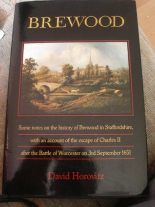 Brewood: Some Notes on the History of Brewood in Staffordshire, with an Account of the Escape of Charles II After the Battle of Worcester on 3rd September 1651