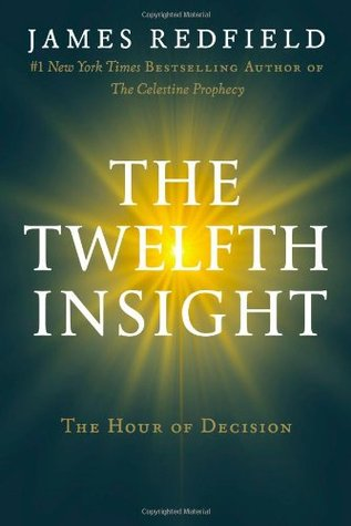 The Twelfth Insight: The Hour of Decision (Celestine Prophecy, #4)