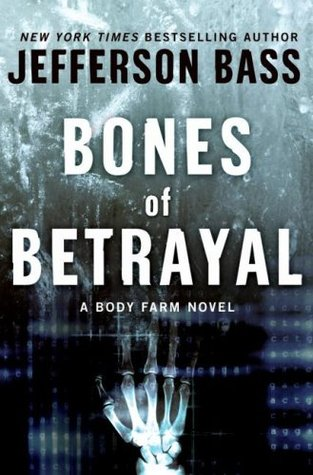 Bones of Betrayal (Body Farm #4) - Jefferson Bass
