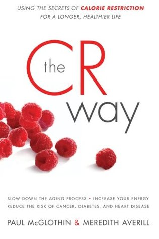 The CR Way: Using the Secrets of Calorie Restriction for a Longer, Healthier Life