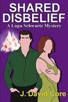 Shared Disbelief: A Lupa Schwartz Mystery (Lupa Schwatz Mysteries Book 4)