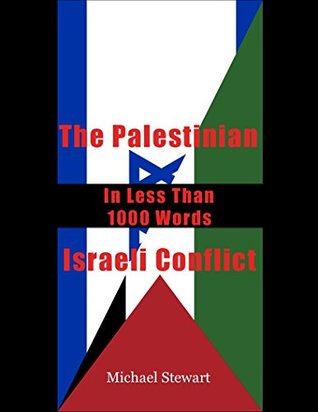 The Palestinian-Israeli Conflict In Less Than 1000 Words