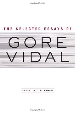 The Selected Essays of Gore Vidal by Gore Vidal