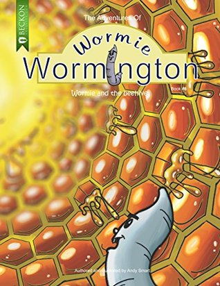 The Adventures of Wormie Wormington:: Wormie and the Beehive