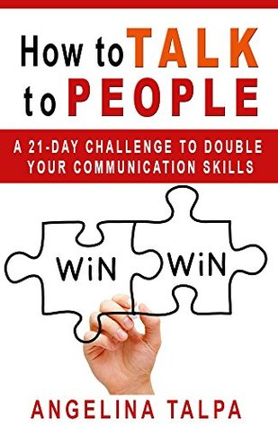 How to Talk to People: A 21-Day Challenge to Double Your Communication Skills