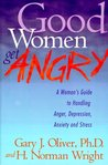 Good Women Get Angry: A Woman's Guide to Handling Her Anger, Depression, Anxiety, and Stress