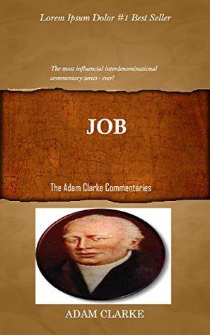 Clarke On Job: Adam Clarke's Bible Commentary