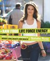 Raw Food Life Force Energy: Enter a Totally New Stratosphere of Weight Loss, Beauty, and Health