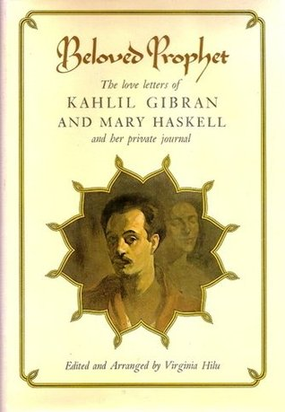 Beloved Prophet: The Love Letters of Kahlil Gibran and Mary Haskell, and Her Private Journal