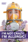 I'm Not Crazy... I'm Allergic! by Sherilyn Powers
