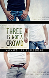 Three Is Not A Crowd: a Wayward Ink Publishing Anthology
