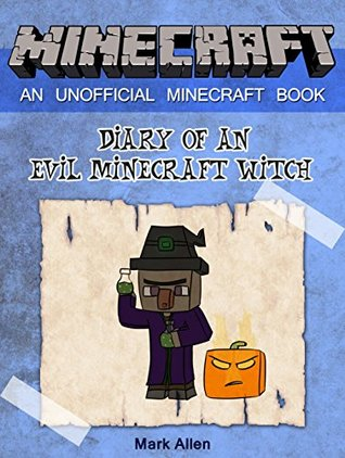 Minecraft: Diary of an Evil Minecraft Witch (An Unofficial Minecraft Book) (minecraft, world of minecraft, real life minecraft)