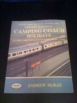 British Railway Camping Coach Holidays: The 1930s and British Railways (London Midland Region) Pt. 1 (Scenes from the Past)