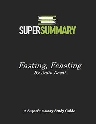 chapter summary of fasting feasting by anita desai