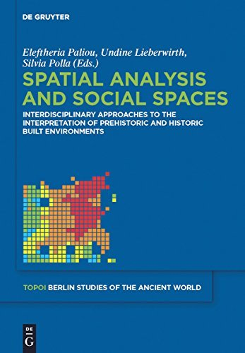 Spatial analysis and social spaces: Interdisciplinary approaches to the interpretation of prehistoric and historic built environments