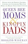 Queen Bee Moms & Kingpin Dads: Dealing with the Parents, Teachers, Coaches, and Counselors Who Can Make--or Break--Your Child's Future
