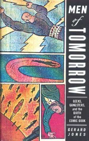 Ebook Men of Tomorrow: Geeks, Gangsters, and the Birth of the Comic Book by Gerard Jones PDF!