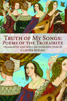 Truth of My Songs: Poems of the Trobaritz