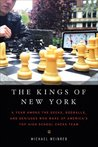 The Kings of New York: A Year Among the Geeks, Oddballs, and Geniuses Who Make Up America's Top High School Chess Team