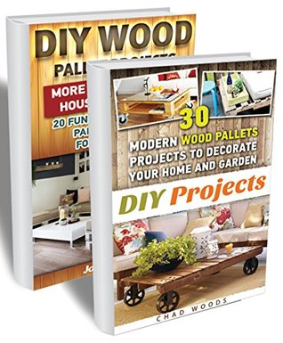 DIY Wood Pallet Projects BOX SET 2 IN 1: 50 Modern Wood Pallet Projects To Decorate Your Home And Garden!:
