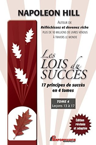 Les Lois du succès 4 : Leçons 13 à 17