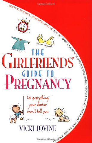 the girlfriends guide to pregnancy by vicki iovine rh goodreads com Girlfriends Guide to Pregnancy Book Humorous Pregnancy Books