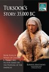 Tuksook's Story, 35,000 BC: Book Four of Winds of Change, a Prehistoric Fiction Series on the Peopling of the Americas