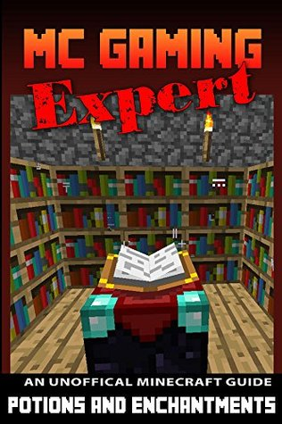 Minecraft: Potions & Enchantments (MineCraft Gaming Expert - Unofficial Minecraft Guides (Minecraft Handbooks, Minecraft Comics & Minecraft Books for kids) Book 4)