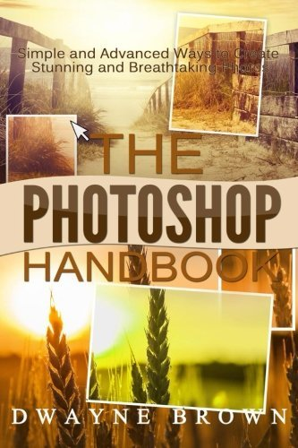 The Photoshop Handbook: The Complete Photoshop Box Set for Beginners and Advanced Users