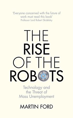 Rise of the robots technology and the threat of a jobless future by rise of the robots technology and the threat of a jobless future by martin ford fandeluxe Choice Image