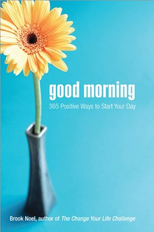 Good Morning 365 Positive Ways To Start Your Day