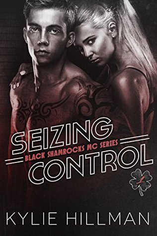 Seizing Control (Black Shamrocks MC, #1) by Kylie Hillman