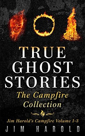 The Campfire Collection: True Ghost Stories eBooks 1, 2 and 3