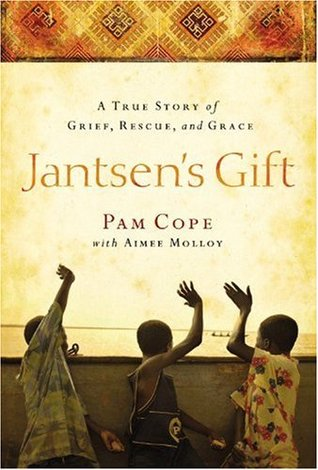 Jantsen's gift: a true story of grief, rescue, and grace by Pam Cope