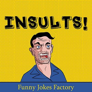 Insults!: 100+ Funny Insults and Comebacks, Comedy, Humor, and Puns