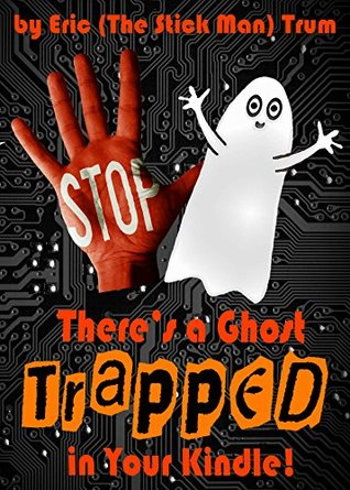 There's a Ghost Trapped in Your Kindle!: (A Children's book for ages 7-12)