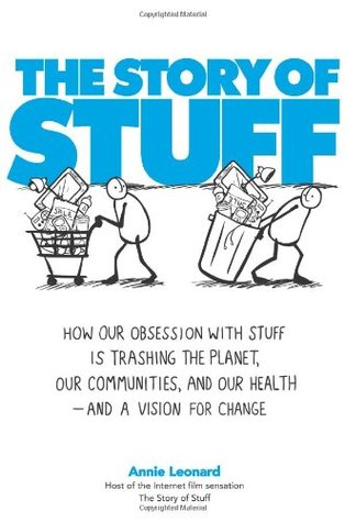 the-story-of-stuff-how-our-obsession-with-stuff-is-trashing-the-planet-our-communities-and-our-health-and-a-vision-for-change