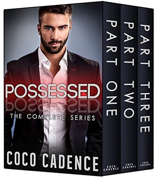Possessed - The Complete Series: Part One, Part Two & Part Three (Possessed, #1-3)