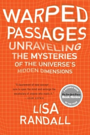 Warped Passages: Unraveling the Mysteries of the Universe's Hidden